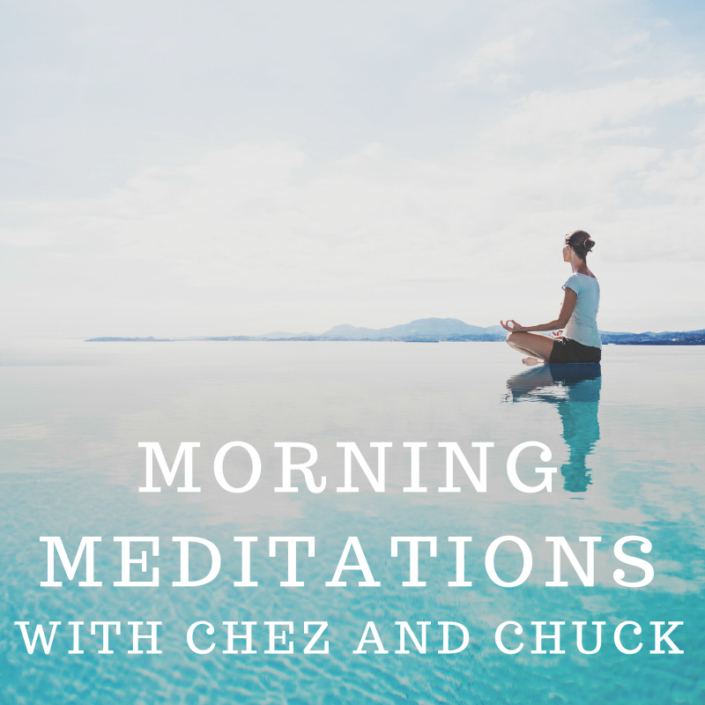 Morning Meditations with Chez and Chuck